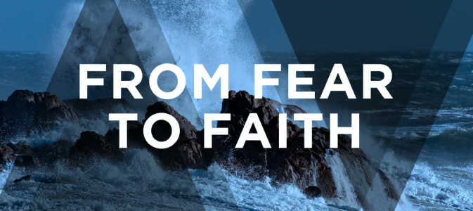 From Fear to Faith (February 9th, 2020)