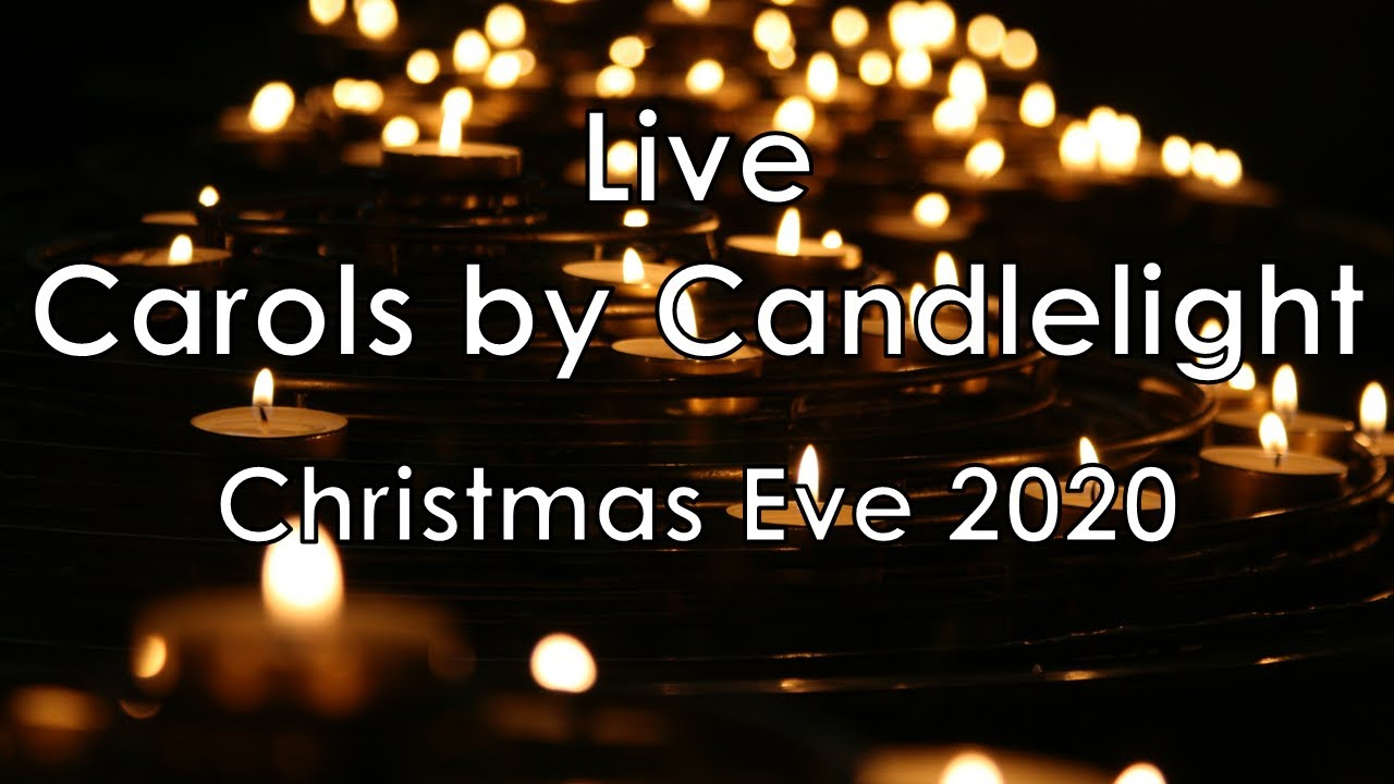 Carols by Candlelight – Christmas Eve, 2020