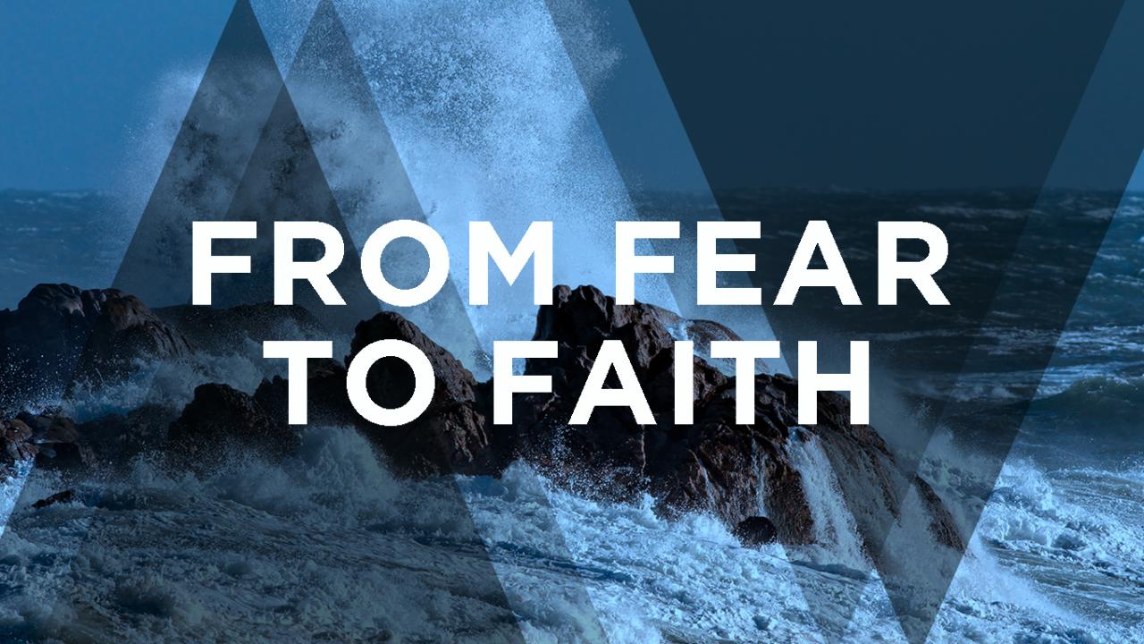 From Fear to Faith (February 9th, 2020)